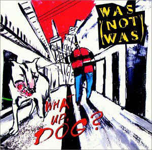 Was (Not Was) ‎– What Up, Dog