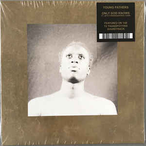 "YOUNG FATHERS - ONLY GOD KNOWS FT. LEITH CONGREGATIONAL CHOIR ( 7"" RECORD )"
