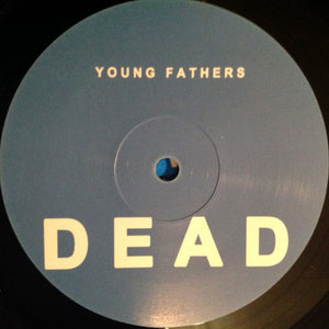 "YOUNG FATHERS - DEAD ( 12"" RECORD )"
