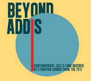 Various - Beyond Addis: Contemporary Jazz & Funk Inspired By Ethiopian Sounds From The 70s (LP ALBUM)