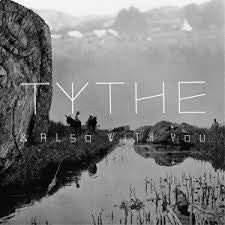 "TYTHE - & ALSO WITH YOU ( 12"" RECORD )"