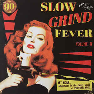Various - Slow Grind Fever Volume 3 - YET MORE... Adventures In The Sleazy World Of POPCORN NOIR... (LP ALBUM)
