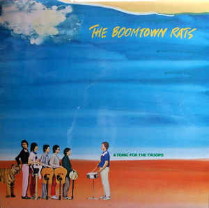 The Boomtown Rats ‎– A Tonic For The Troops