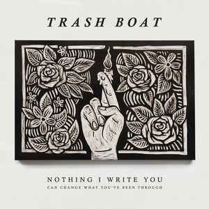 "TRASH BOAT - NOTHING I WRITE YOU CAN CHANGE WHAT YOU'VE BEE ( 12"" RECORD )"