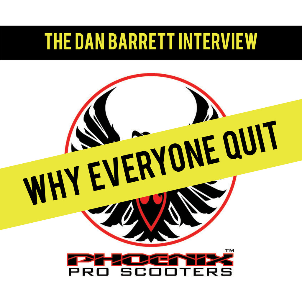 The Dan Barrett Interview: What Happened at Phoenix Pro Scooters?