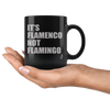 It's Flamenco not Flamingo - Black 11oz Mug