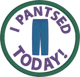 Adult Merit Badge I Pantsed Today! Badge/Patch/Appliqué embroidery pattern
