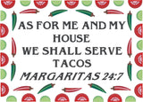 As for me and my house we shall serve tacos Margaritas 24:7 6x10 machine embroidery design