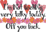 I'm not feeling very talky today Off you f*ck simulated cross stitch 5x7 machine embroidery design