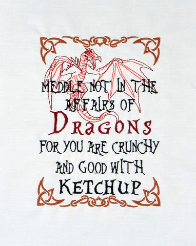 Meddle not in the affairs of dragons ... KETCHUP machine embroidery design 5x7