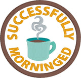 Adult Merit Badge Successfully Morninged Badge/Patch/Appliqué embroidery pattern