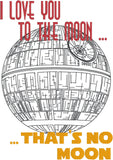 I love you to the ... That's no moon Death Star 5x7 machine embroidery design