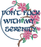 Don't f*ck with my serenity 5x7 machine embroidery design