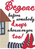 Begone before somebody drops a house on your too 5x7 machine embroidery design