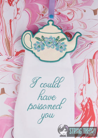 Teapot AND I could have poisoned you Towel Topper SET ITH 5x7 machine embroidery design