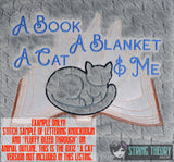 A book, A Blanket, a cat, & me (cats) 5x7 machine embroidery design WITH and WITHOUT Knockdown stitch