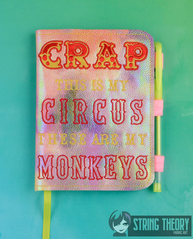 Crap this is my circus these are my monkeys LUXE BOOK NOTEBOOK COVER for A6 notebooks ITH 6x10 MACHINE EMBROIDERY DESIGN