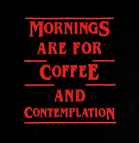 """Unusual Things"" Mornings are for coffee and contemplation 5x7 machine embroidery design"