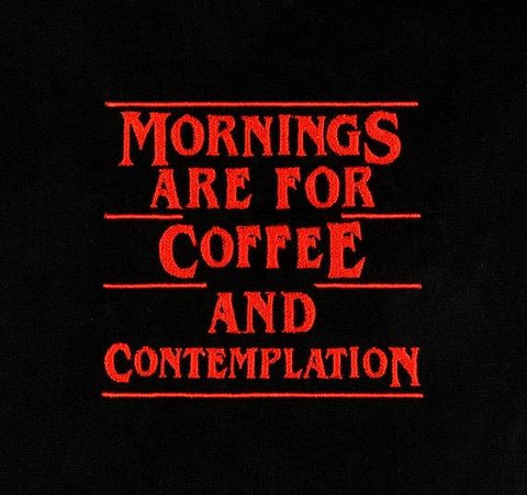 """Unusual Stuff"" Mornings are for coffee and contemplation 4x4 machine embroidery deisgb"