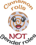 Cinnamon rolls not gender roles 5x7 machine embroidery design