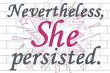 Nevertheless she persisted machine embroidery design 5x7