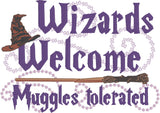 Wizards Welcome, Muggles Tolerated 5x7 machine embroidery design