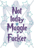 Not today mugglef*cker 5x7 machine embroidery design