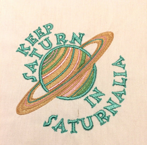 Keep Saturn in Saturnalia embroidery design 4x4