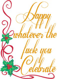Happy Whatever You Celebrate 5x7 machine embroidery design