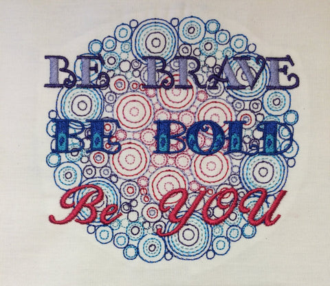 Be Brave Be Bold Be You machine embroidery design 5x7