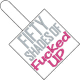 Fifty Shades of F*cked up snap tab key fob ITH 4x4 machine embroidery design