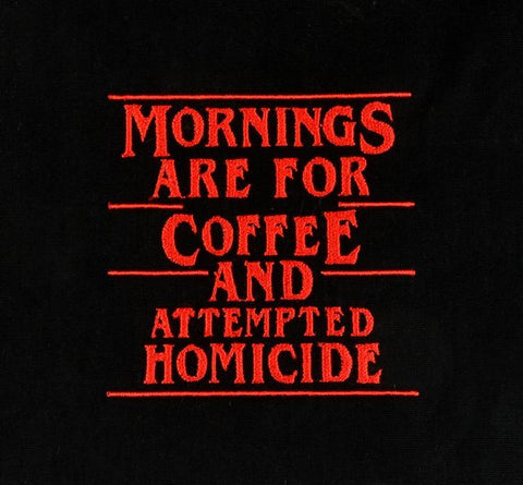 Unusual Stuff Mornings are for coffee and attempted homicide 4x4 machine embroidery design