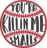 You're killing me smalls 5x7 machine embroidery design