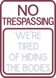 No trespassing we're tired of hiding the bodies 8x12 machine embroidery design