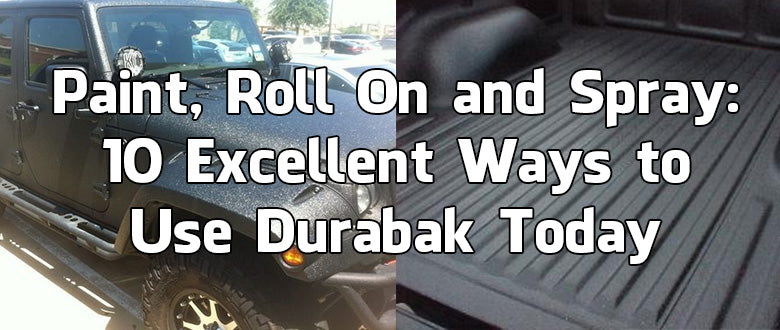 Paint, Roll On and Spray: 10 Excellent Ways to Use Durabak Today