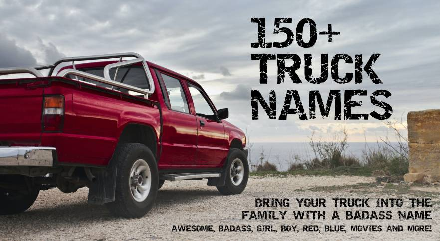 Truck Names - Over 150 Ideas to Cement Your Truck's Place as Part of your Family
