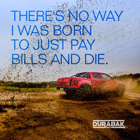 There's no way I was born to just pay bills and die, Durabak