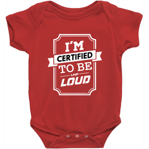 Certified to be Loud - Baby Onesies