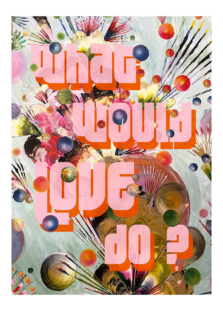 Limited Edition 'What would Love Do?' Fine Art Print - Wall Art