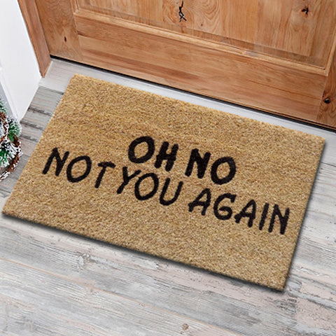 Oh No Not you again coir door mat