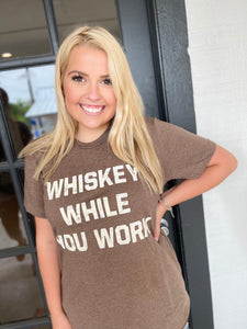 Whiskey While You Work Tee