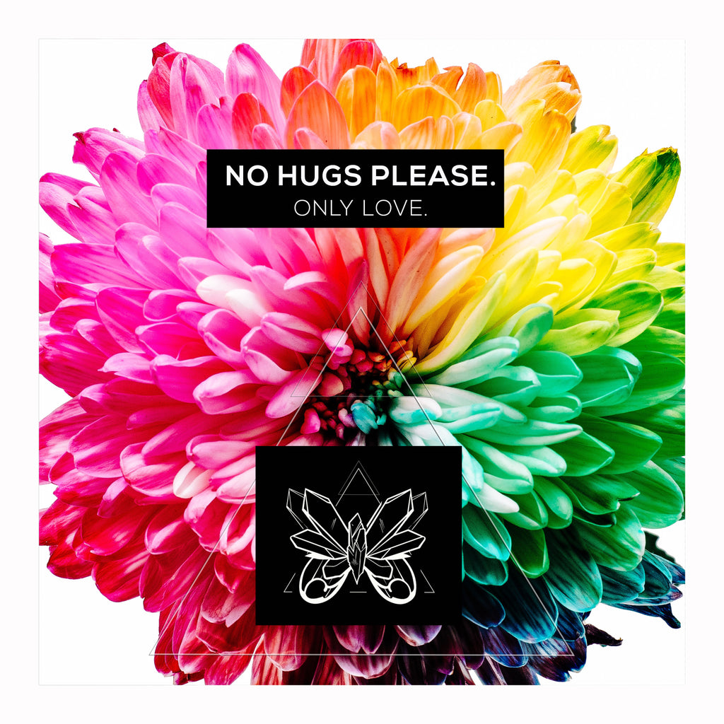 No hugs, please. Only Love.