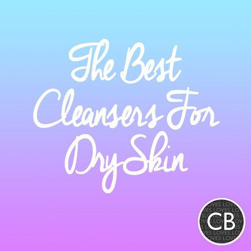 The Best Cleansers For Dry Skin – A CurrentBody guide