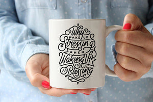 Why Wake Up Stressing When Waking Up Is A Blessing Coffee Mug