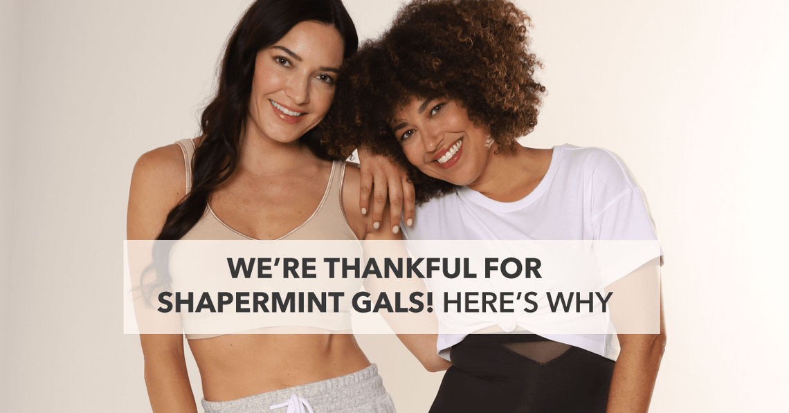 We're Thankful for Shapermint Gals!