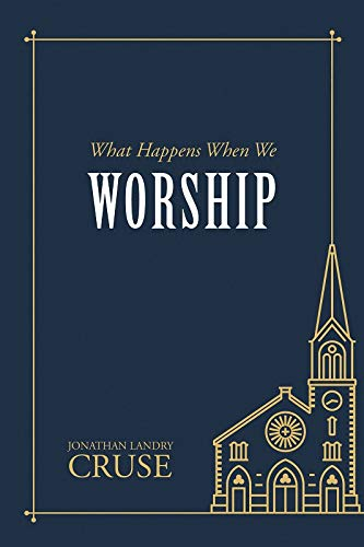 What Happens When We Worship - Cruse, Jonathan Landry - 9781601788160