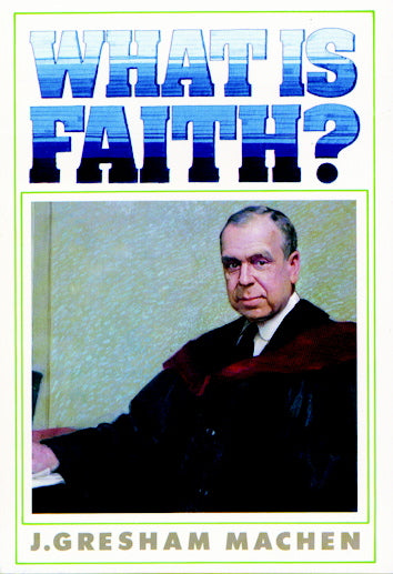 What is Faith? Machen, J. Gresham cover image