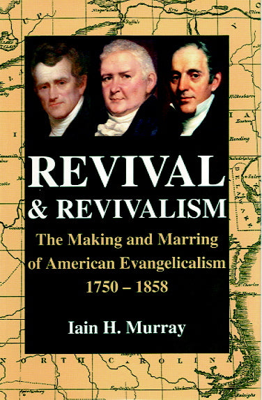 Revival and Revivalism: The Making and Marring of American Evangelicalism 1750 - 1858 Murray, Iain H. cover image