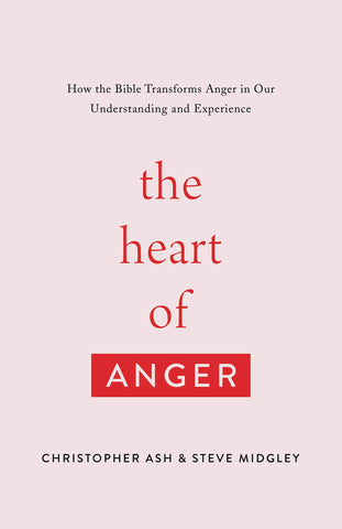 The Heart of Anger: How the Bible Transforms Anger in Our Understanding and Experience - Ash, Christopher; Midgley, Steve - 9781433568480