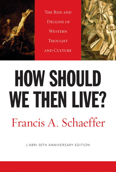 How Should We Then Live?: The Rise and Decline of Western Thought and Culture L'Abri 50th Anniversary Edition  By Francis A. Schaeffer cover image